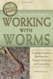 The Complete Guide to Working with Worms: Using the Gardener's Best Friend for Organic Gardening and Composting